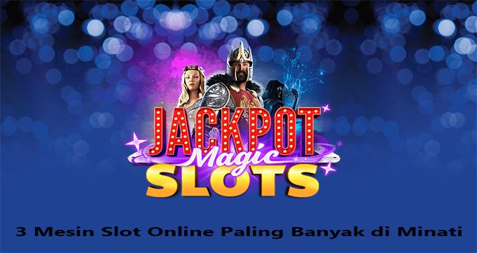 3 Mesin Slot Online Paling Banyak di Minati
