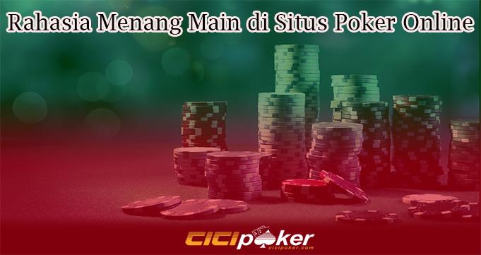 Rahasia Menang Main di Situs Poker Online