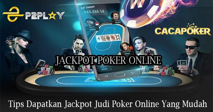 Tips Dapatkan Jackpot Judi Poker Online Yang Mudah