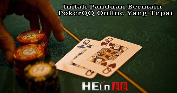 Inilah Panduan Bermain PokerQQ Online Yang Tepat