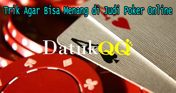 Trik Agar Bisa Menang di Judi Poker Online